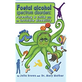 Foetal Alcohol Spectrum Disorder: Parenting a child with an invisible disability