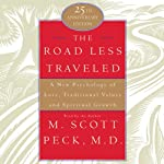 The Road Less Traveled: A New Psychology of Love, Values, and Spiritual Growth, 25th Anniversary Edition | M. Scott Peck M.D.