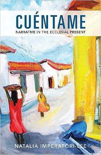 Cuéntame Narrative In The Ecclesial Present Natalia Imperatori Lee