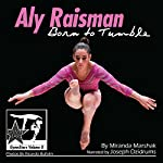 Aly Raisman: Born to Tumble: GymnStars, Volume 9 | Miranda Marshak