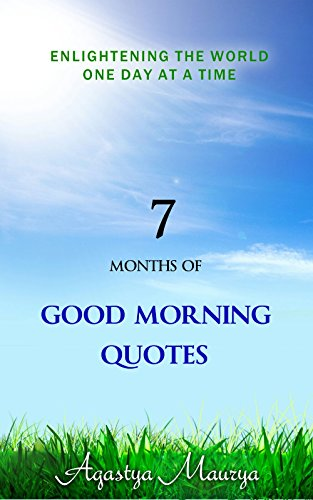 7 months of good morning quotes englightening the world one day at a time by