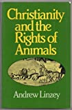 Christianity and the Rights of Animals, Andrew Linzey, 0824508750