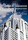 American Modernism: Cultural Transactions, Catherine Morley, 1443813575