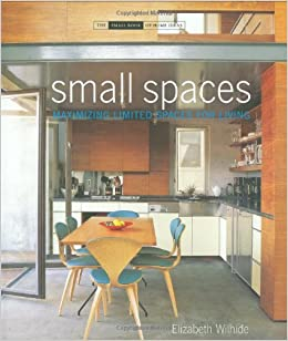 Small Spaces: Maximizing Limited Spaces For Living (The Small Book Of Home  Ideas Series): Elizabeth Wilhide: 9781906417154: Amazon.com: Books