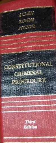 Constitutional Criminal Procedure: An Examination of the Fourth, Fifth, and Sixth Amendments and Related Areas (Law School Casebook Series)