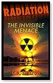 Radiation: The Invisible Menace