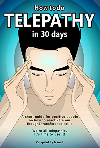 How to do Telepathy in 30 days  A short guide for positive people on  reactivating our thought transference skills  We're all telepathic   (Expansion