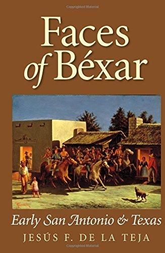 Faces of B?xar: Early San Antonio and Texas (Peoples and Cultures of Texas) by Jes?s F. De la Teja - Malls Shopping San Antonio