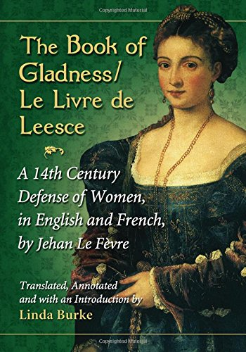 The Book of Gladness / Le Livre de Leesce: A 14th Century Defense of Women, in English and French, by Jehan Le Fevre (En