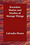 Kwaidan Stories and Studies of Strange T, Lafcadio Hearn, 1406813257