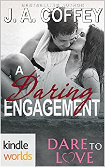 Dare To Love Series: A Daring Engagement (Kindle Worlds Novella) by [Coffey,J.A.]