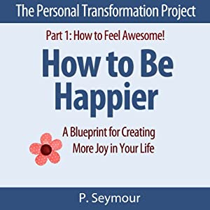 How to Be Happier: A Blueprint for Creating More Joy in Your Life Audiobook