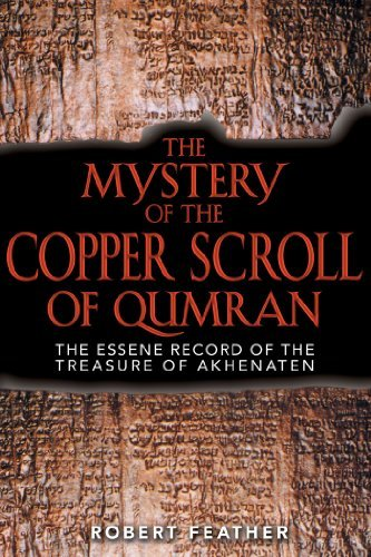 (The Mystery of the Copper Scroll of Qumran: The Essene Record of the Treasure of Akhenaten by Robert Feather (2003-06-30))