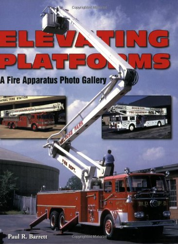 Elevating Platforms A Fire Apparatus Photo Gallery [Barrett, Paul] (Tapa Blanda)