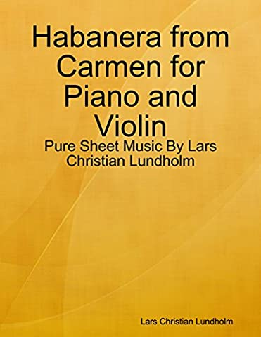 Habanera from Carmen for Piano and Violin - Pure Sheet Music By Lars Christian Lundholm (Amazon Digital Sheet Music)
