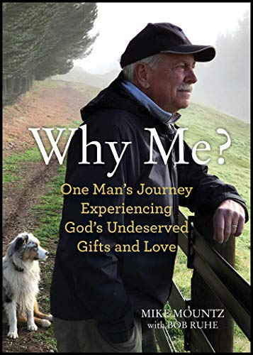 Why Me? One man's journey to experience God's undeserved gifts ande love by Mike Mountz & Bob Ruhe
