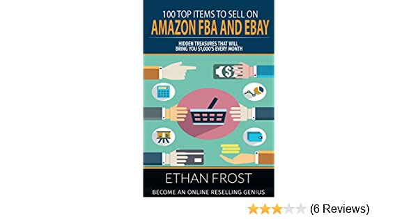 Amazon Com 100 Top Items To Sell On Amazon Fba And Ebay Hidden Treasures That Will Bring You 1 000 S Every Month Become An Online Reselling Genius Retail Arbitrage Thrift Store Thrifting Flipping