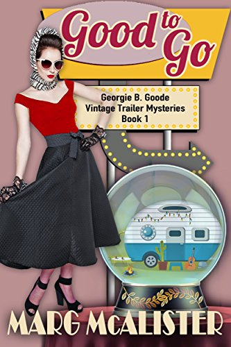 - Good to Go: Georgie B. Goode Vintage Trailer Mysteries Book 1