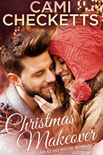 Christmas Makeover: An Echo Ridge Romance by [Checketts, Cami, Lewis, Jeanette]