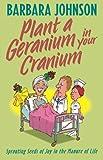 Plant a Geranium in Your Cranium, Barbara Johnson, 084993785X