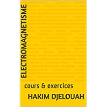 ELECTROMAGNETISME: cours & exercices (French Edition)