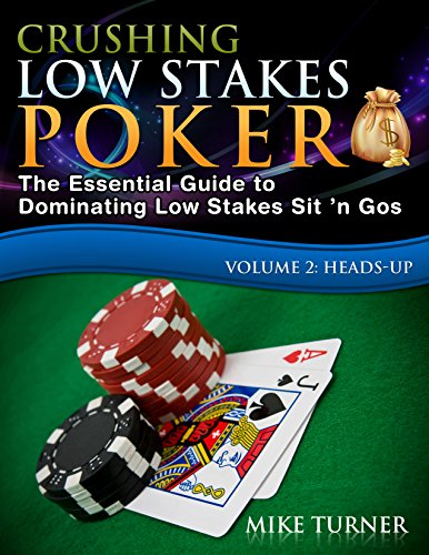 Crushing Low Stakes Poker: The Essential Guide to Dominating Low Stakes Sit 'n Gos, Volume 2: Heads-Up