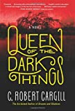 Queen of the Dark Things, C. Robert Cargill, 0062190458