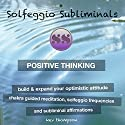 Positive Thinking - Build & Expand Your Optimistic Attitude: Chakra Guided Meditation, Solfeggio Frequencies & Subliminal Affirmations Speech by  Solfeggio Subliminals Narrated by Kev Thompson