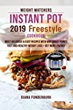 Weight Watchers Instant Pot 2019 Freestyle Cookbook: Most Delicious & Easy Recipes with WW Smart Points - Fast and Healthy Weight Loss + Get More Energy