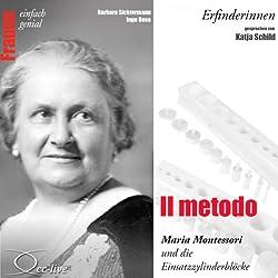 Il metodo. Maria Montessori und die Einsatzzylinderblöcke (Frauen - einfach genial)