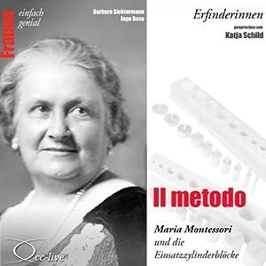 Il metodo. Maria Montessori und die Einsatzzylinderblöcke (Frauen - einfach genial) Hörbuch