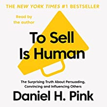To Sell Is Human: The Surprising Truth about Persuading, Convincing and Influencing Others Audiobook by Daniel H. Pink Narrated by Daniel H. Pink