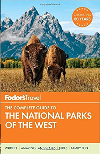 Fodors The Complete Guide to the National Parks of the West (Full-color Travel Guide)