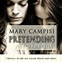 Pretending Normal Audiobook by Mary Campisi Narrated by Angel Clark
