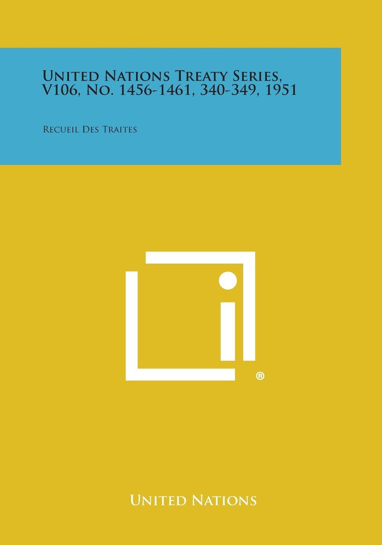 Download United Nations Treaty Series, V106, No. 1456-1461, 340-349, 1951: Recueil Des Traites pdf
