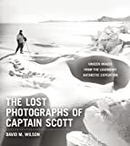 Download The Lost Photographs of Captain Scott: Unseen Images from the Legendary Antarctic Expedition in PDF ePUB Free Online