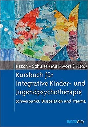 Kursbuch für integrative Kinder- und Jugendpsychotherapie 2005 Schwerpunkt: Dissoziation und Trauma