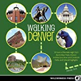 Walking Denver: 30 Tours of the Mile-High City s Best Urban Trails, Historic Architecture, River and Creekside Path