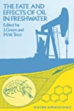 The Fate and Effects of Oil in Freshwater, , 9401069905