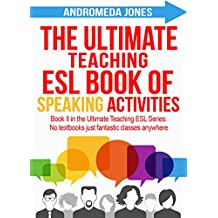 The Ultimate Teaching English as a Second Language Book of Speaking Activities (The Ultimate Teaching ESL Series)
