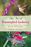 img - for The Art of Hummingbird Gardening: How to Make Your Backyard into a Beautiful Home for Hummingbirds book / textbook / text book