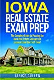 Iowa Real Estate Exam Prep: The Complete Guide to Passing the Iowa Real Estate Salesperson License Exam the First Time!