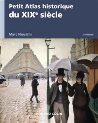 Petit Atlas historique du XIXe siècle - 2e éd. Broché – 17 août 2016 Marc Nouschi Armand Colin 2200614632 HISTORY / Modern / General