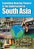 Expanding Housing Finance to the Underserved in South Asia, Tatiana Nenova, 0821383221