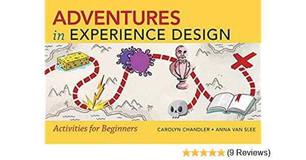Adventures In Experience Design Web Design Courses Chandler Carolyn Van Slee Anna 9780321934048 Amazon Com Books
