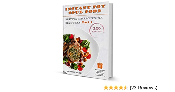 Instant Pot Soul Food: Best Proven Recipes For Beginners Part 1