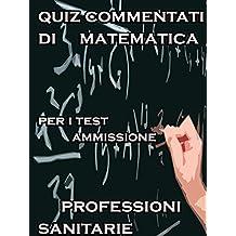 Esercizi Commentati Test Professioni Sanitarie Matematica (Italian Edition)