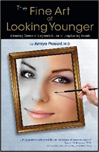 The Fine Art of Looking Younger: A Leading Cosmetic Surgeon's Guide to Long Lasting Beauty