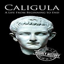 Caligula: A Life from Beginning to End Audiobook by Hourly History Narrated by Donn Swaby