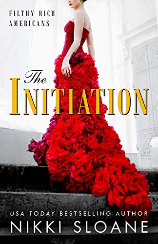 The Initiation (Filthy Rich Americans Book 1) by [Sloane, Nikki]